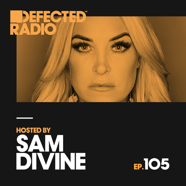 Defected Radio Episode 105 (hosted by Sam Divine)