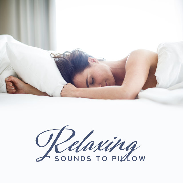 Relaxing Sounds to Pillow – Soothing Sounds to Calm Down, Gentle Lullabies, Perfect Relax Zone