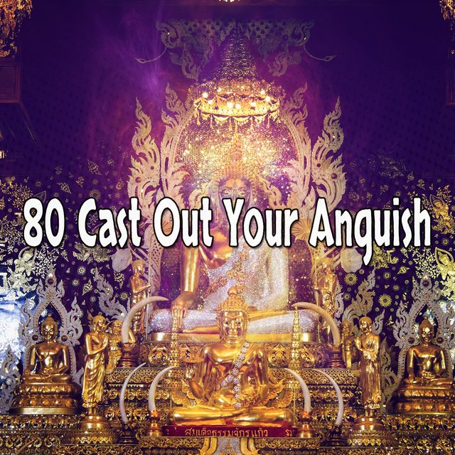 80 Cast out Your Anguish