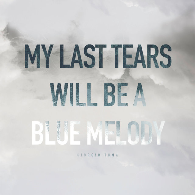 My Last Tears Will Be A Blue Melody