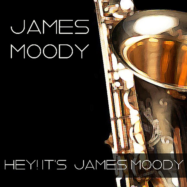 James Moody: Hey! It's James Moody