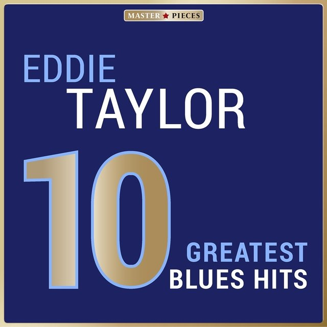 Masterpieces Presents Eddie Taylor: 10 Greatest Blues Hits