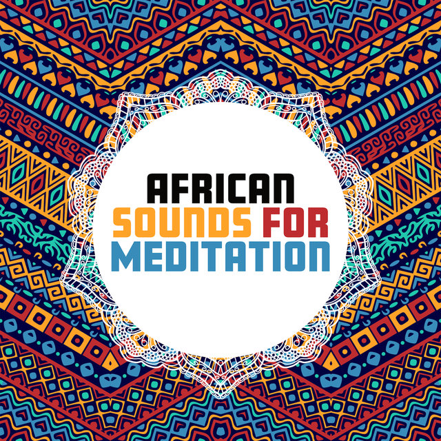 African Sounds for Meditation – New Age Music for Shamanic Meditation & Relaxation, Flute Music, Zen, African Rhythms to Calm Down