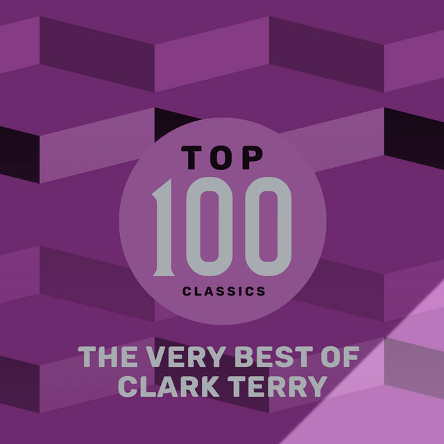 Top 100 Classics - The Very Best of Clark Terry