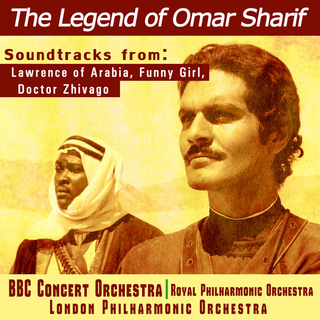 The Legend of Omar Sharif - Soundtracks from Lawrence of Arabia, Funny Girl and Dr. Zhivago