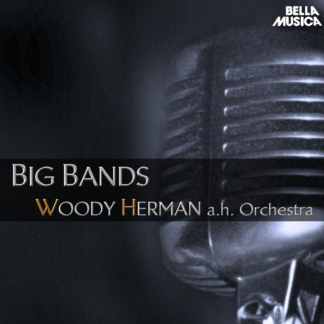 Big Bands: Woody Herman and His Orchestra
