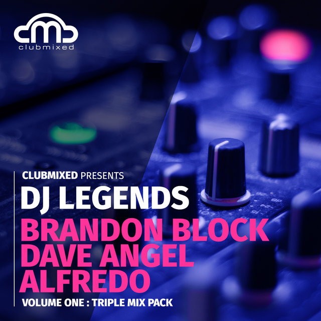 Clubmixed Presents DJ Legends Vol. 1 Triple Mix Pack - Brandon Block, Dave Angel, Alfredo