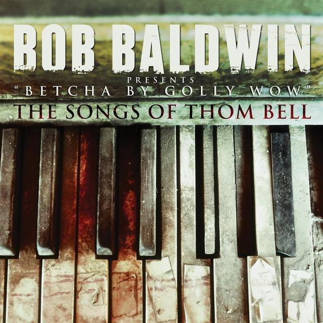 """Betcha By Golly Wow"" The Songs Of Thom Bell"