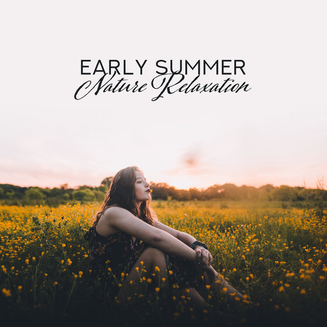 Early Summer Nature Relaxation: Water & Birds Nature New Age 2019 Music for Total Relaxation, Rest Among Nature, Soothing Piano Melodies, Calming Down, Fight with Stress, Sounds of Forest & Meadow