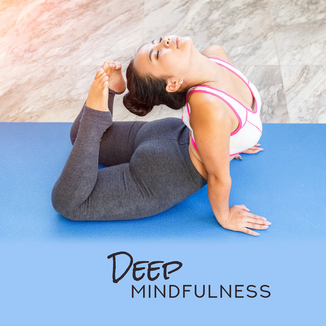 Deep Mindfulness: Chakra Zone, Pure Relaxing Yoga, Deep Meditation, Zen, Reiki, Spiritual Sounds for Meditation, Sleep, Yoga Paradise, Inner Balance