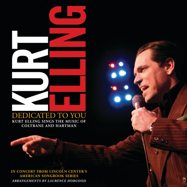 Dedicated To You: Kurt Elling Sings the Music of Coltrane and Hartman (Live)