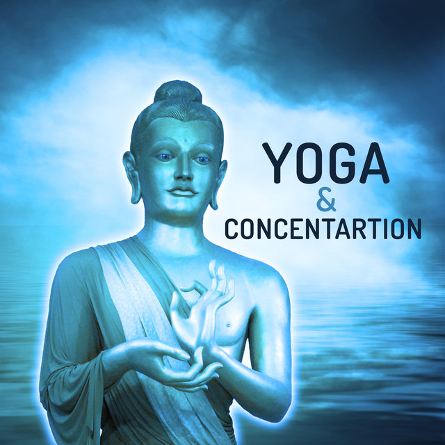 Yoga & Concentration - Music for Meditation, Relax, Zen, Sounds of Yoga, Inner Harmony, Calmness, Training Yoga
