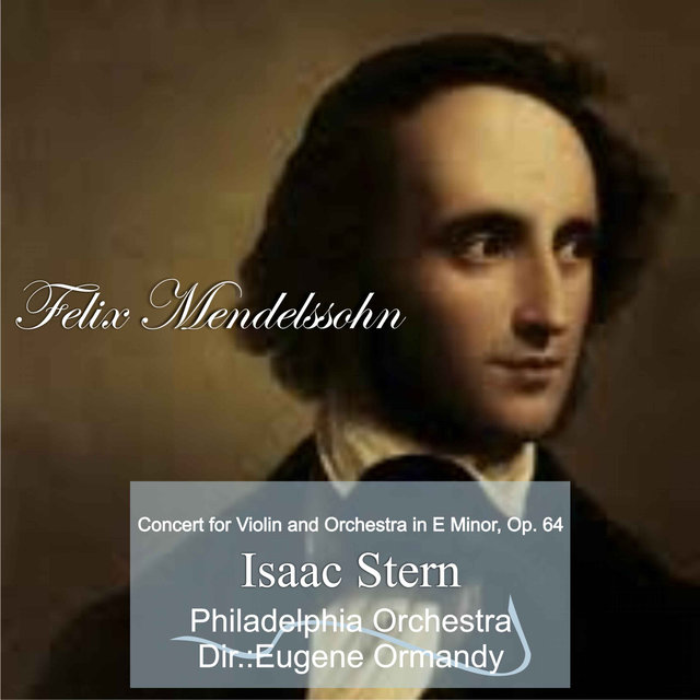 Felix Mendelssohn: Concert for Violin and Orchestra in E Minor, Op. 64