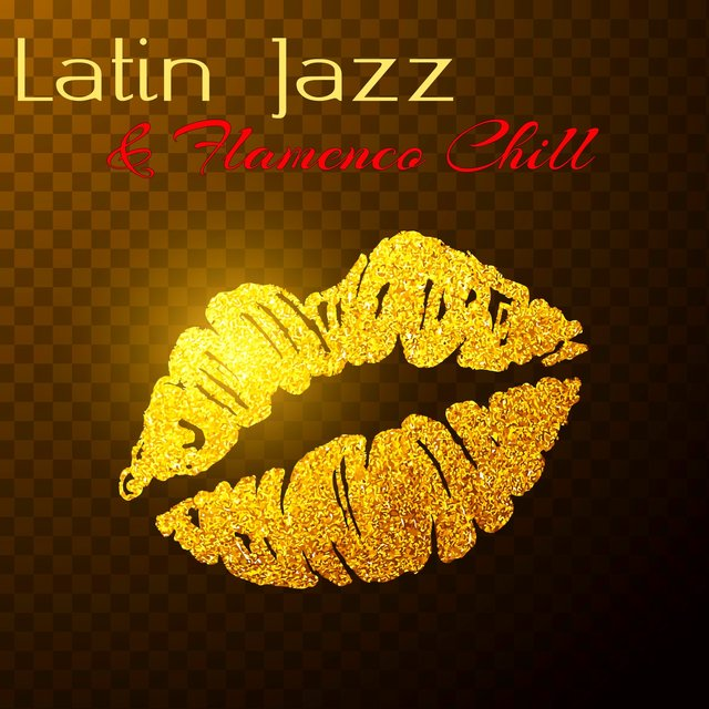 Latin Jazz & Flamenco Chill – Wonderful Chill Out Latino & Jazz Trumpet for Love