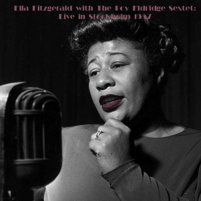 Ella Fitzgerald with The Roy Eldridge Sextet: Live in Stockholm 1957