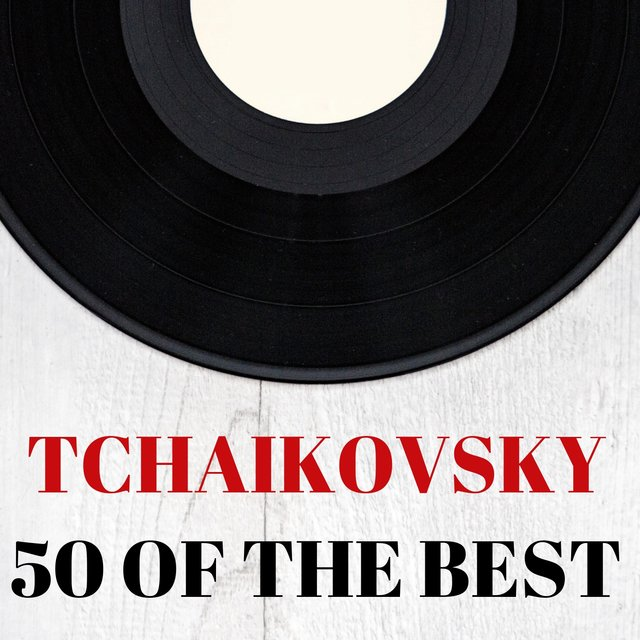 Tchaikovsky : 50 of the Best