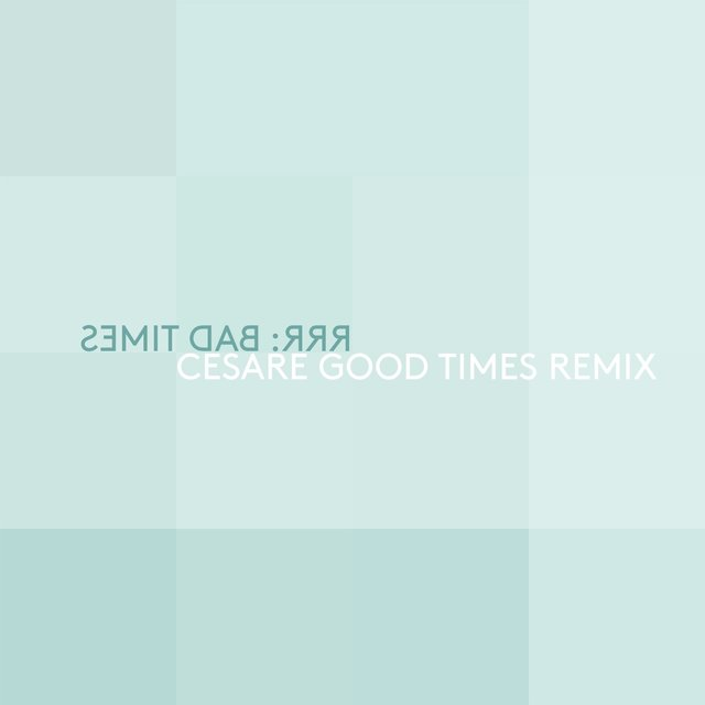 Bad Times (Cesare Good Time Remix)
