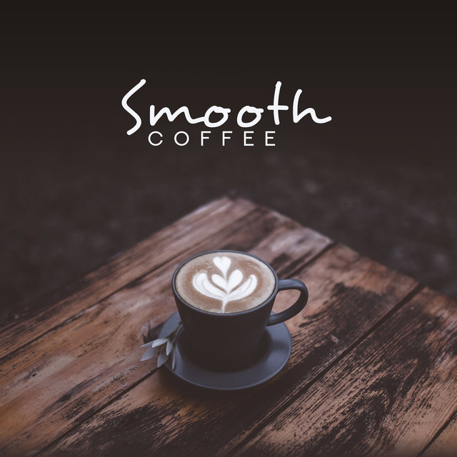 Smooth Coffee – Romantic Music for Relaxation, Jazz Coffee, Jazz Music Ambient, Best of Bar Jazz, Romantic Date