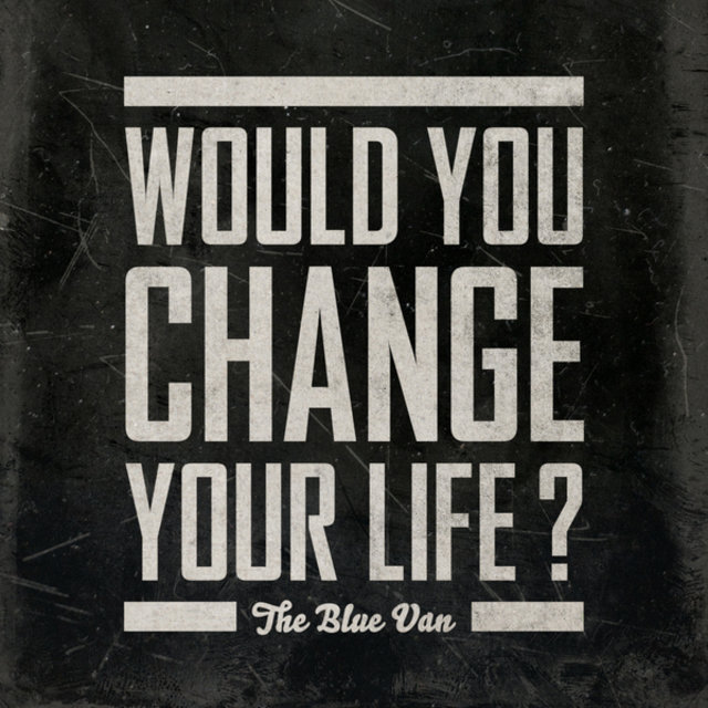 Would You Change Your Life?