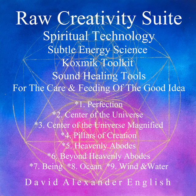 Raw Creativity Suite, Spiritual Technology Subtle Energy Science Koxmik Toolkit: Sound Healing Tools For the Care & Feeding of the Good Idea...