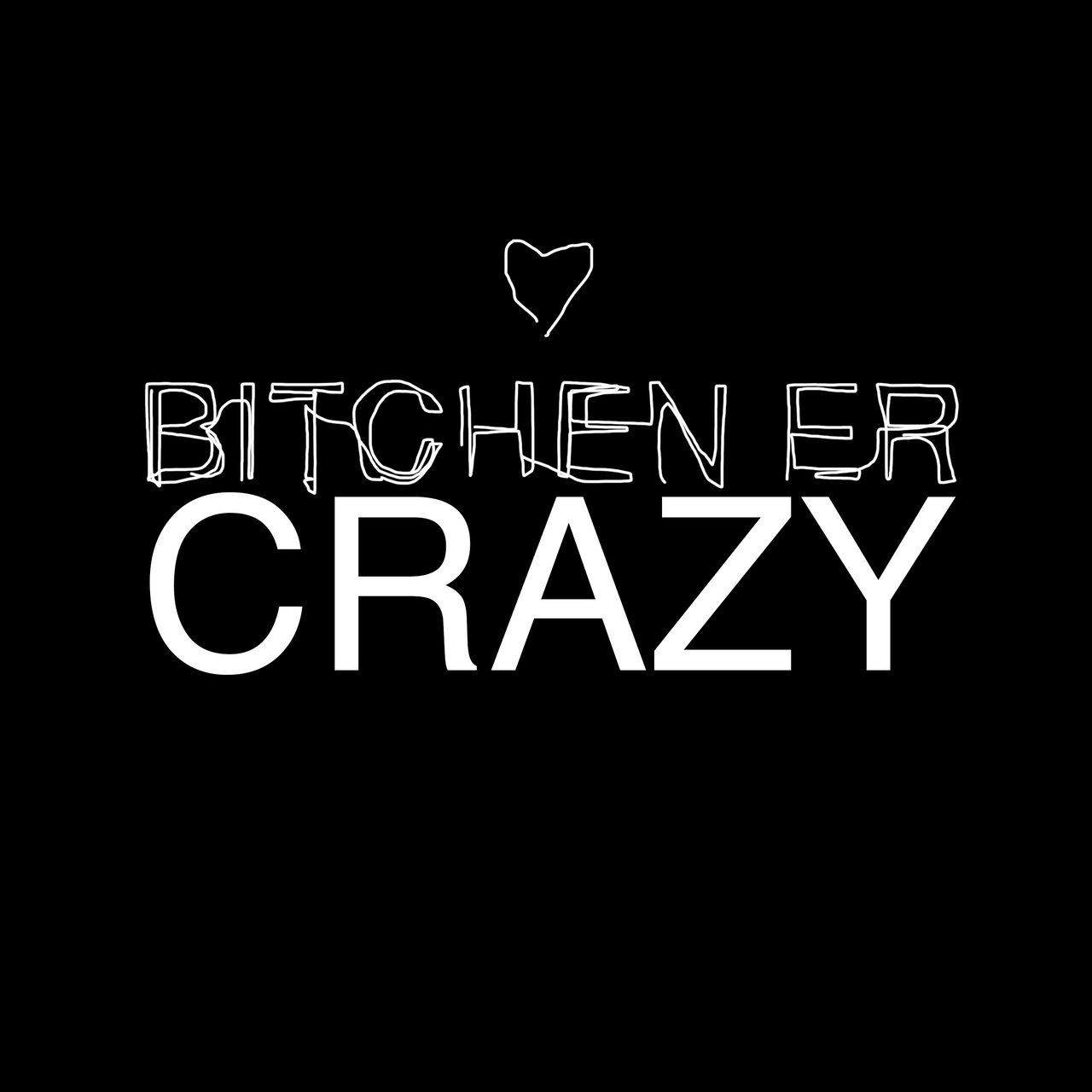 Bitchen er crazy