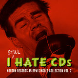 I Still Hate CD's: Norton Records 45 RPM Singles Collection, Vol. 2