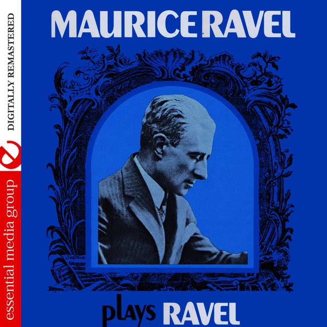 Maurice Ravel Plays Ravel (Digitally Remastered)