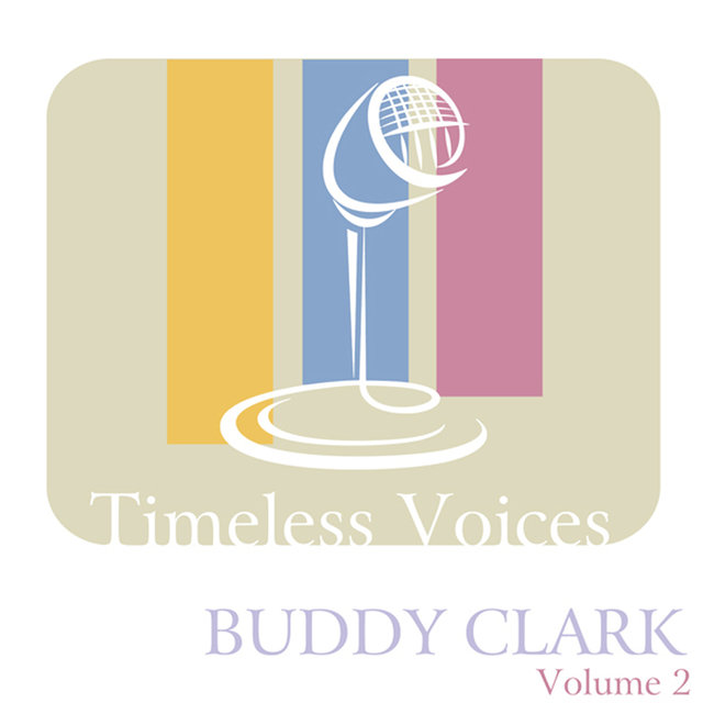 Timeless Voices: Buddy Clark, Vol. 2