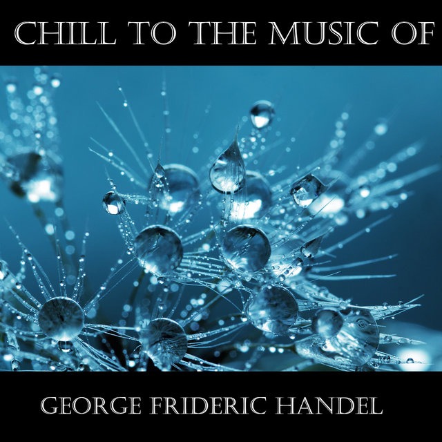 TIDAL: Listen to Chill To The Music Of George Frideric Handel on TIDAL