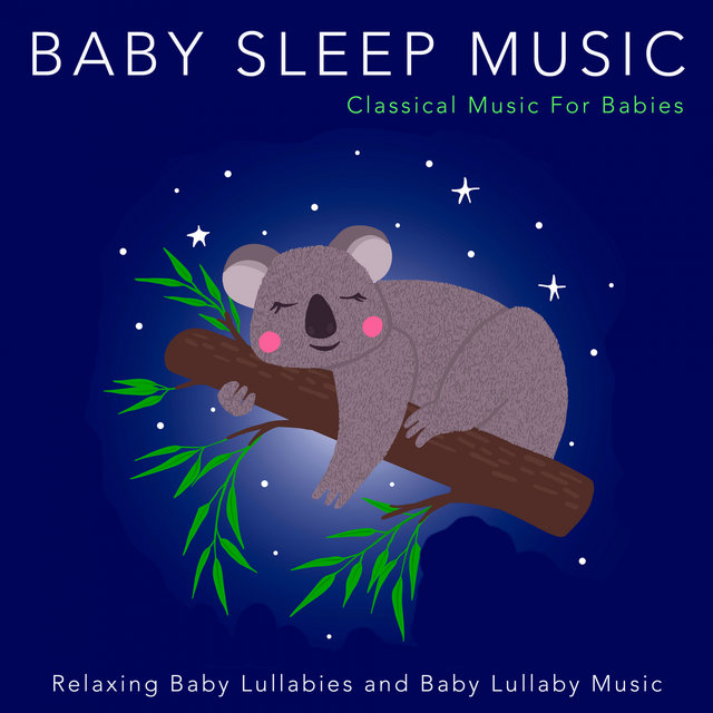 Baby Sleep Music: Classical Music For Babies, Relaxing Baby Lullabies and Baby Lullaby Music