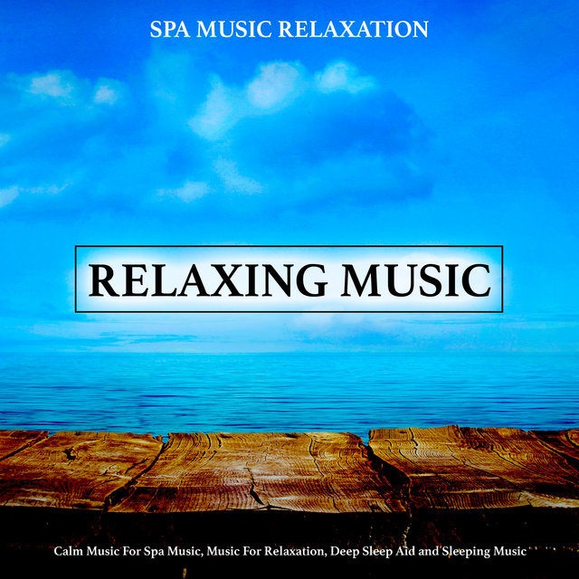 Relaxing Music: Calm Music For Spa Music, Music For Relaxation, Deep Sleep Aid and Sleeping Music
