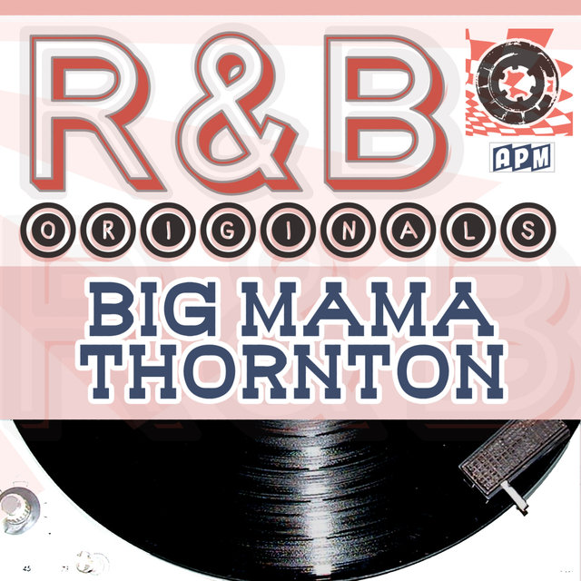 Big Mama Thornton: R & B Originals