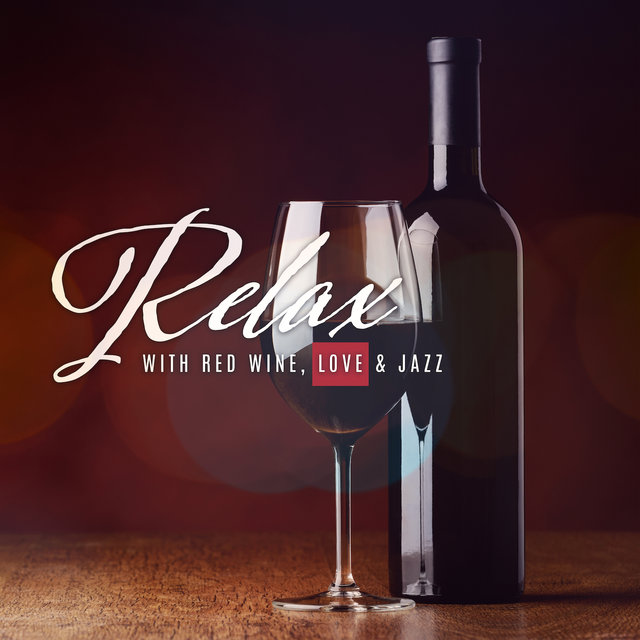 Relax with Red Wine, Love & Jazz: 15 Most Romantic Smooth Jazz Tracks of 2019, Vintage Sensual Melodies, Sentimental Music for Couples
