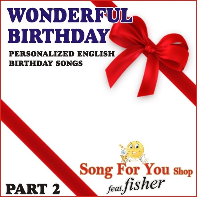 Wonderful Birthday - Part 2 (Personalized English Birthday Songs)
