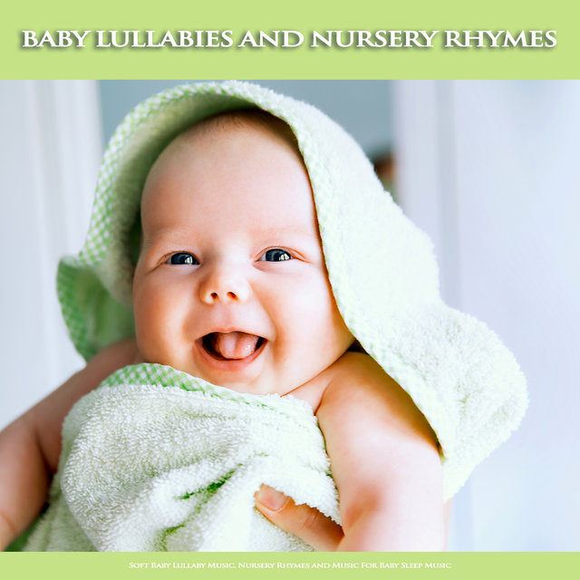 Baby Lullabies and Nursery Rhymes: Soft Baby Lullaby Music, Nursery Rhymes and Music For Baby Sleep Music