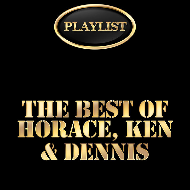 The Best of Horace, Ken & Dennis Playlist