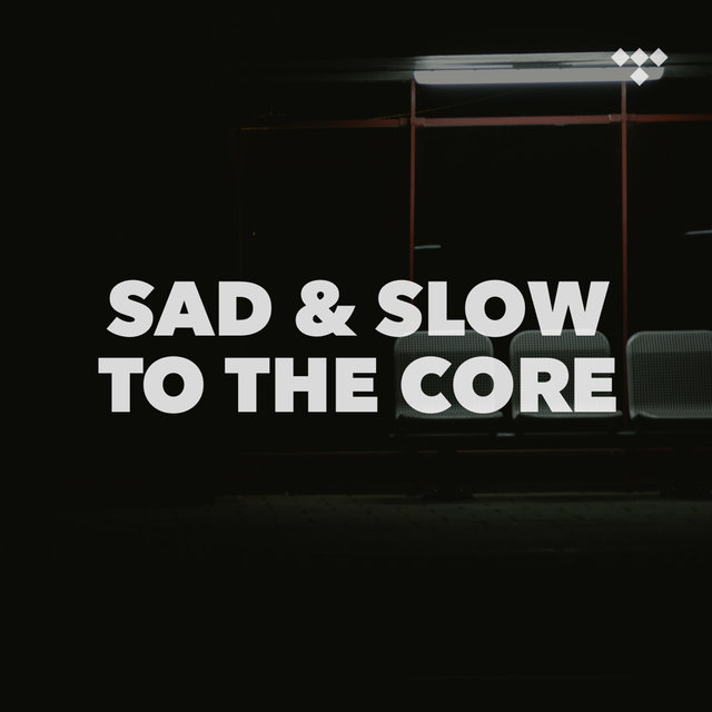Sad & Slow to the Core