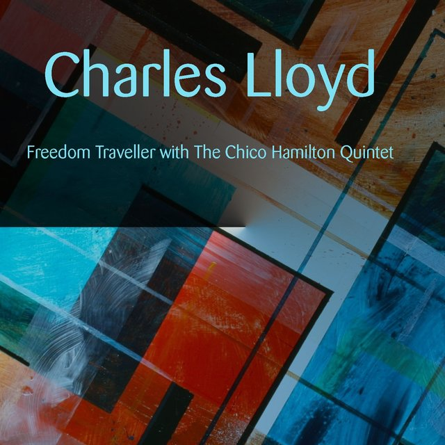 Charles Lloyd: Freedom Traveller with The Chico Hamilton Quintet