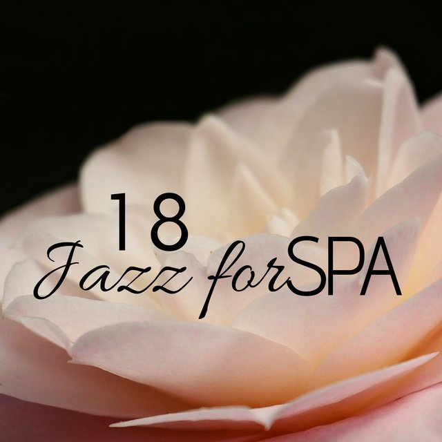 18 Jazz for Spa - Romantic Background Jazz Music for Wellness Centers, Chill Out Jazz for Spa, Hotels & Restaurants