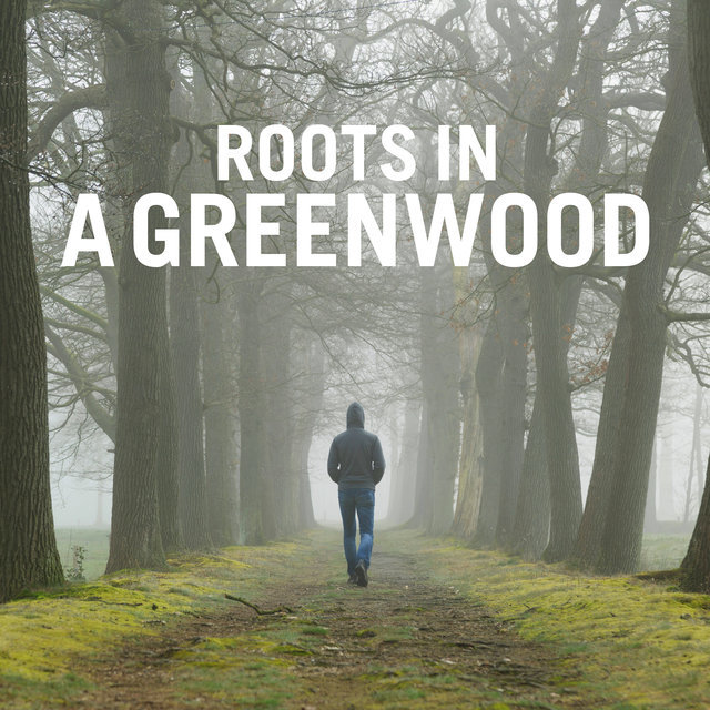 Roots in a Greenwood