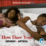 How Dare You (feat. Artikal)