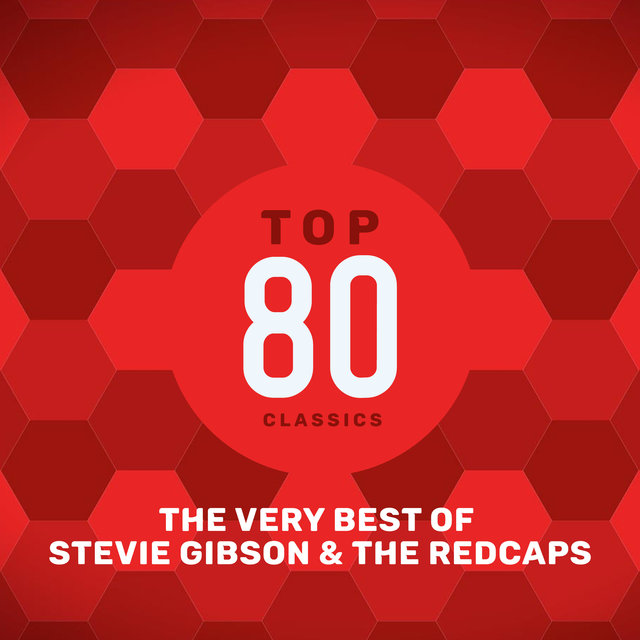 Top 80 Classics - The Very Best of Steve Gibson & The Red Caps