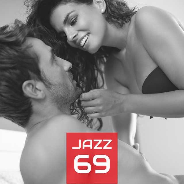 Jazz 69: Smooth Music for Sex, Erotic Massage, Making Love, Sensual Music, Ambient Jazz