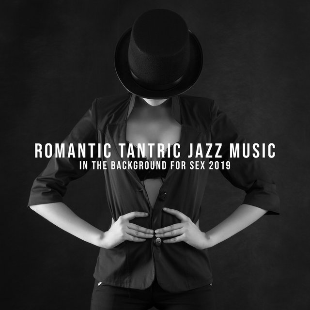 Romantic Tantric Jazz Music in the Background for Sex 2019