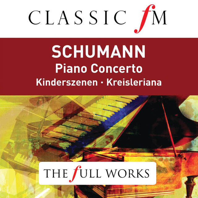 Schumann: Piano Concerto (Classic FM: The Full Works)