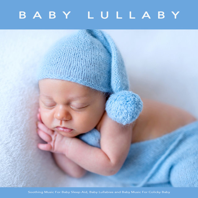 Baby Lullaby: Soothing Music For Baby Sleep Aid, Baby Lullabies and Baby Music For Colicky Baby