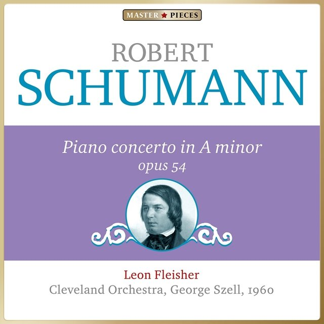 Masterpieces Presents Robert Schumann: Piano Concerto in A Minor, Op. 54