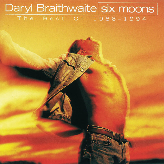 Six Moons (The Best Of Daryl Braithwaite 1988 - 1994)