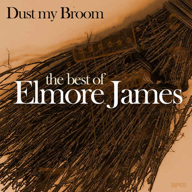 Dust My Broom - The Best Of Elmore James