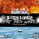 Fire Then Water (feat. Ty Money & Wheatie)